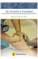 De Escuela a Facultad. Transiciones en la Educación de la Enfermería en el Perú - Segunda edición